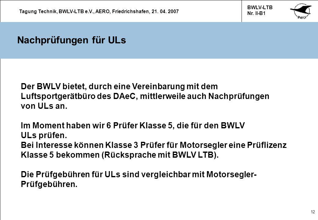 Nachprüfungen für ULs Der BWLV bietet, durch eine Vereinbarung mit dem Luftsportgerätbüro des DAeC, mittlerweile auch Nachprüfungen von ULs an.