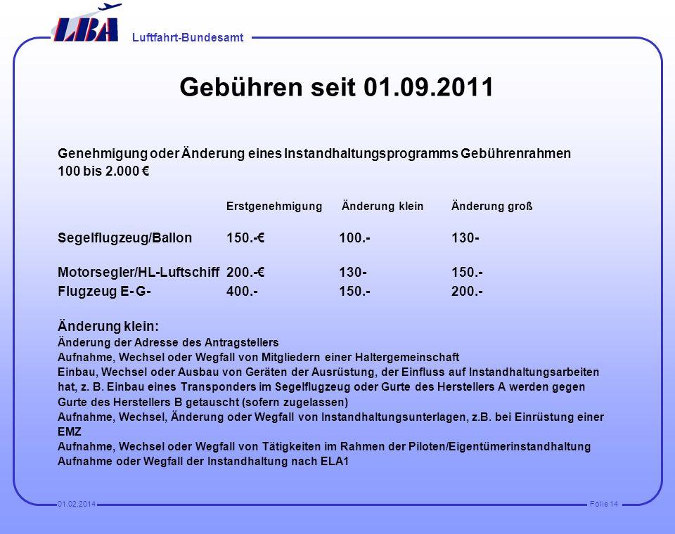 Gebühren seit 01.09.2011Genehmigung oder Änderung eines Instandhaltungsprogramms Gebührenrahmen. 100 bis 2.000 €