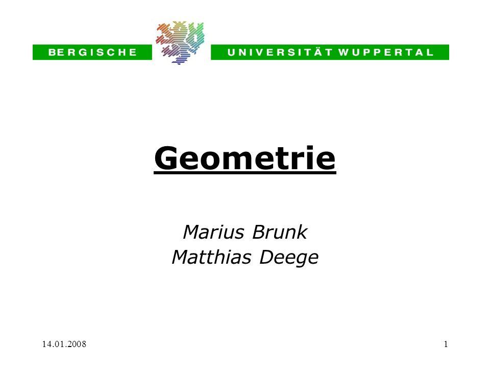 Geometrie Marius Brunk Matthias Deege 14.01.2008