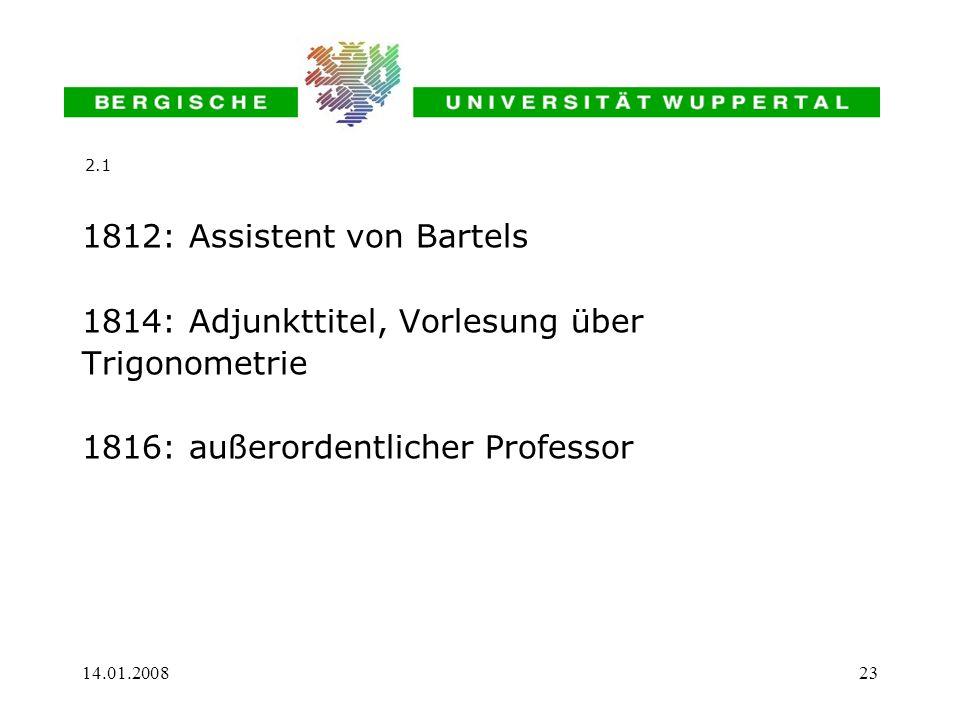 1812: Assistent von Bartels 1814: Adjunkttitel, Vorlesung über
