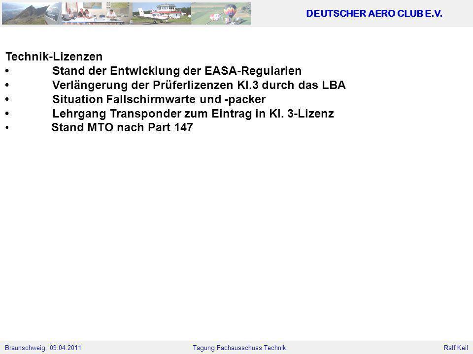 Technik-Lizenzen • Stand der Entwicklung der EASA-Regularien. • Verlängerung der Prüferlizenzen Kl.3 durch das LBA.