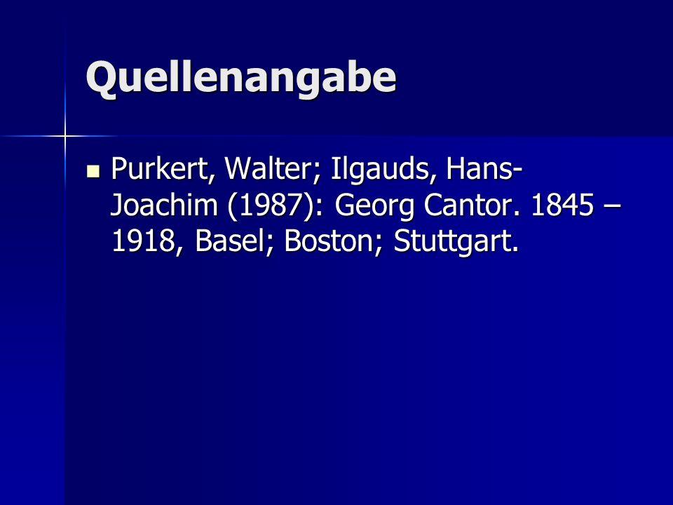 Quellenangabe Purkert, Walter; Ilgauds, Hans-Joachim (1987): Georg Cantor.