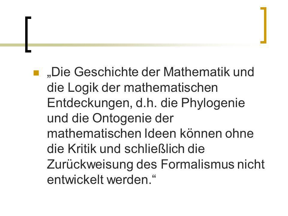 """""""Die Geschichte der Mathematik und die Logik der mathematischen Entdeckungen, d.h."""