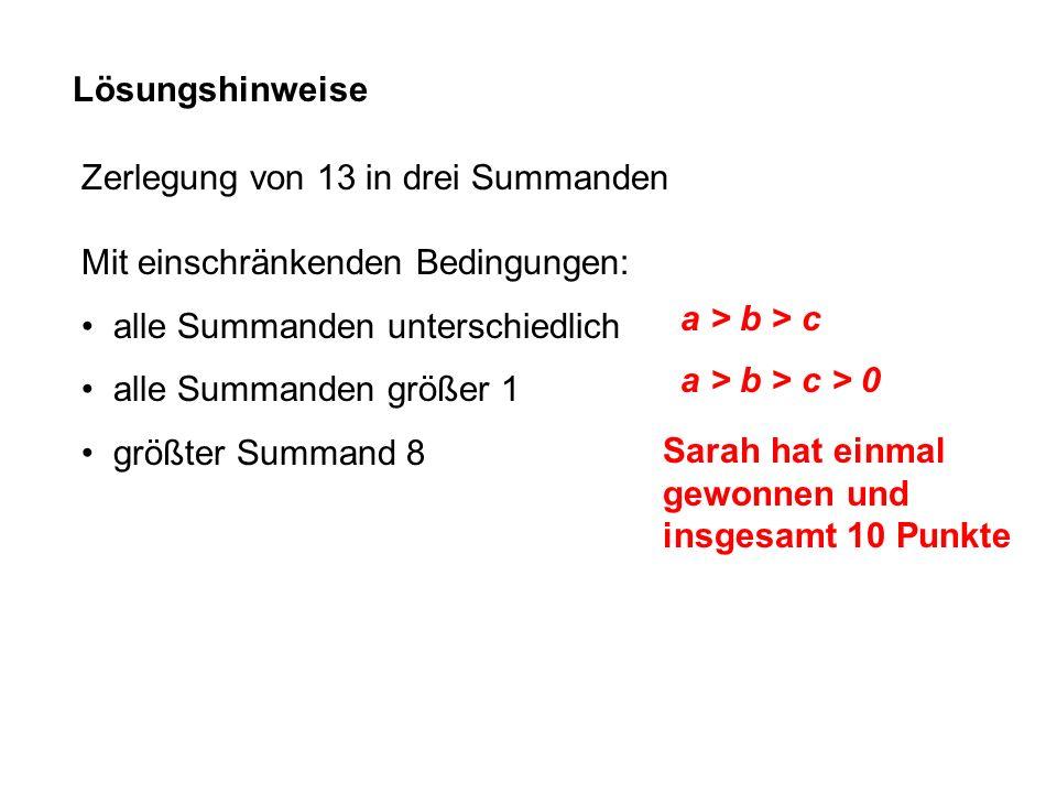 Lösungshinweise Zerlegung von 13 in drei Summanden. Mit einschränkenden Bedingungen: alle Summanden unterschiedlich.