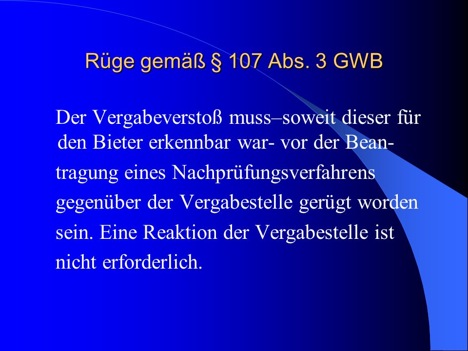 Rüge gemäß § 107 Abs. 3 GWB Der Vergabeverstoß muss–soweit dieser für den Bieter erkennbar war- vor der Bean-