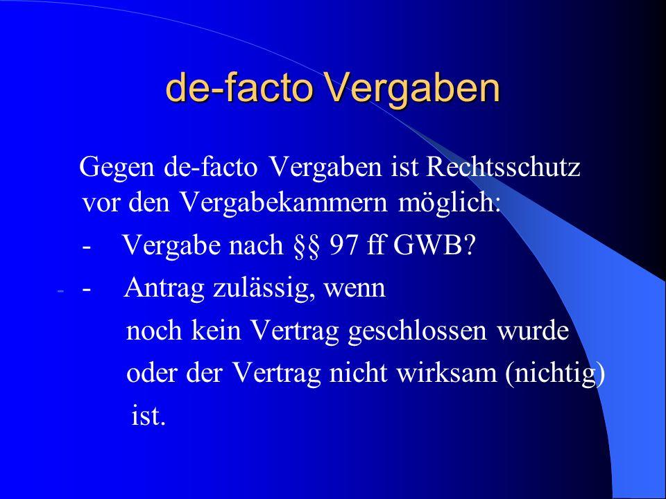 de-facto Vergaben Gegen de-facto Vergaben ist Rechtsschutz vor den Vergabekammern möglich: - Vergabe nach §§ 97 ff GWB