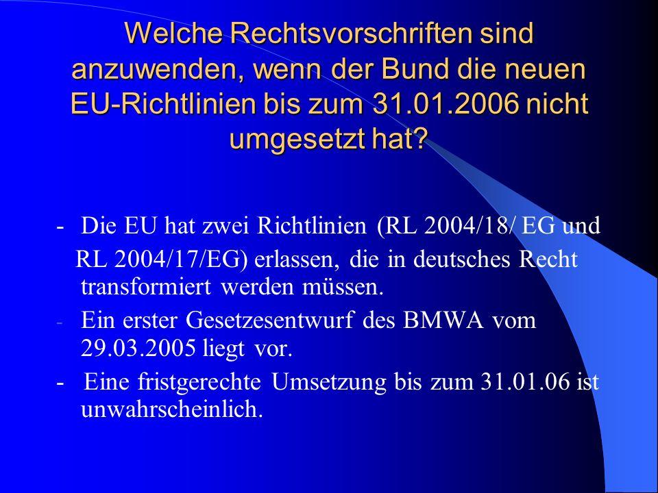 Welche Rechtsvorschriften sind anzuwenden, wenn der Bund die neuen EU-Richtlinien bis zum 31.01.2006 nicht umgesetzt hat