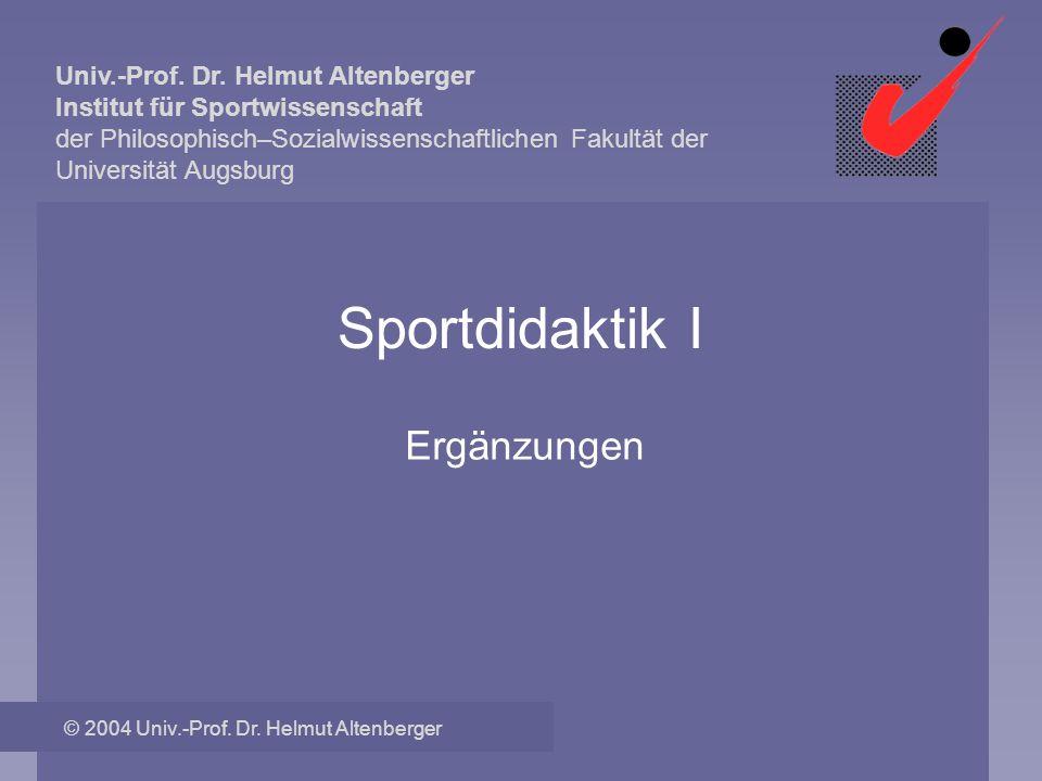 Sportdidaktik I Ergänzungen © 2004 Univ.-Prof. Dr. Helmut Altenberger