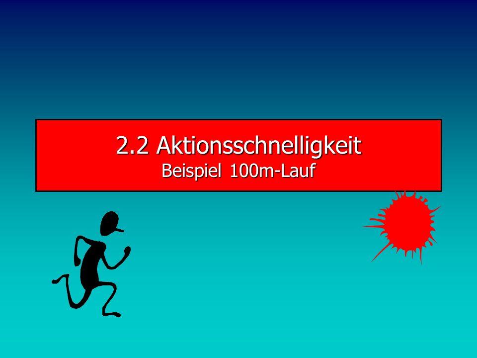 2.2 Aktionsschnelligkeit Beispiel 100m-Lauf