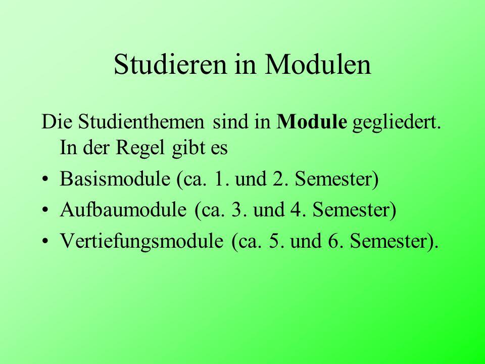 Studieren in Modulen Die Studienthemen sind in Module gegliedert. In der Regel gibt es. Basismodule (ca. 1. und 2. Semester)
