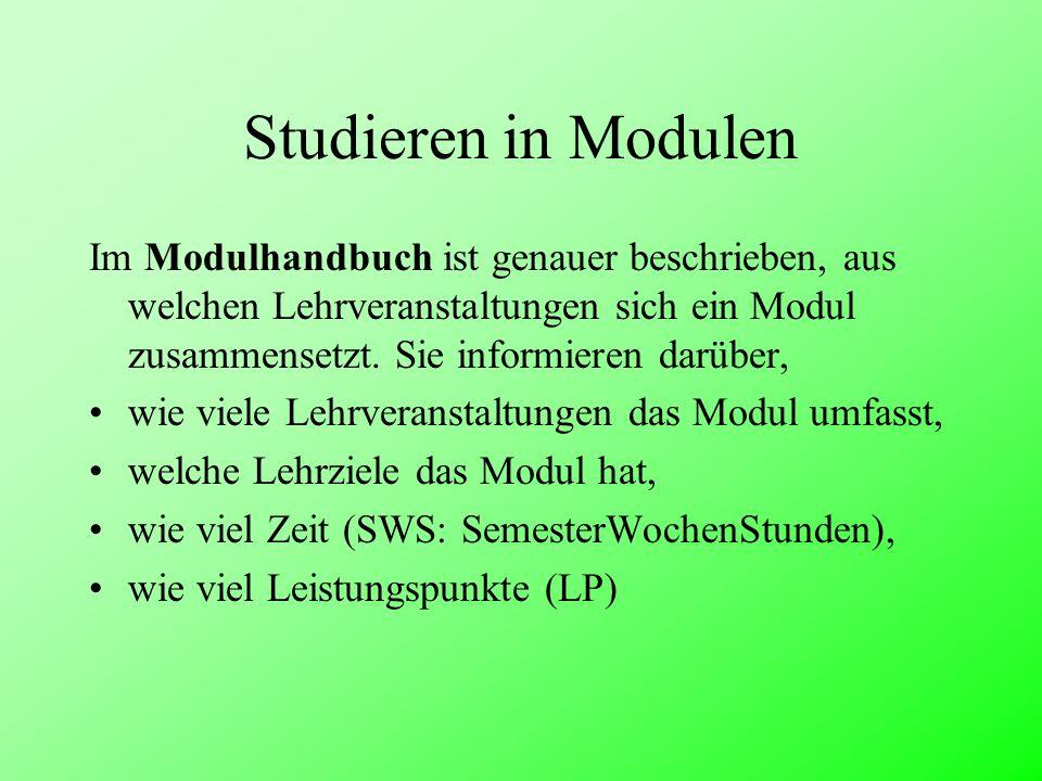 Studieren in Modulen Im Modulhandbuch ist genauer beschrieben, aus welchen Lehrveranstaltungen sich ein Modul zusammensetzt. Sie informieren darüber,