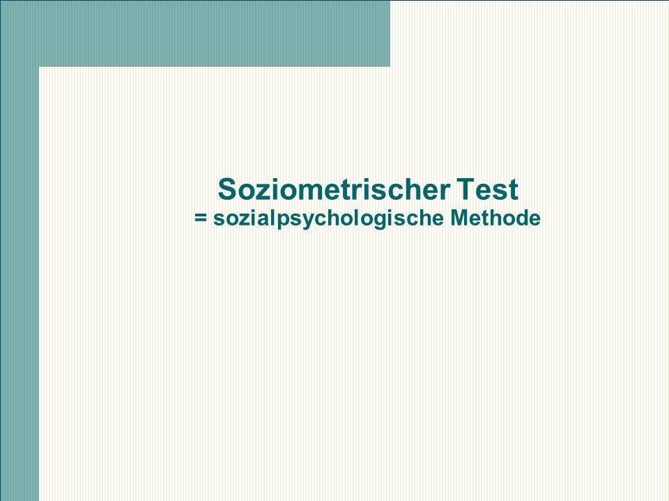 Soziometrischer Test = sozialpsychologische Methode