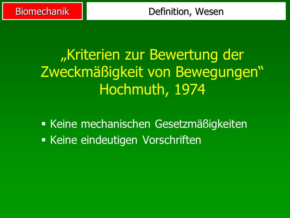 """Definition, Wesen""""Kriterien zur Bewertung der Zweckmäßigkeit von Bewegungen Hochmuth, 1974. Keine mechanischen Gesetzmäßigkeiten."""