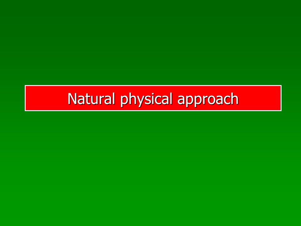 Natural physical approach