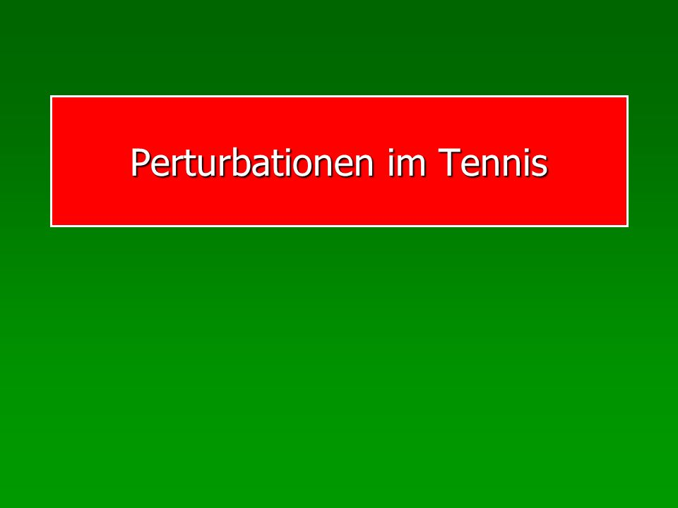 Perturbationen im Tennis
