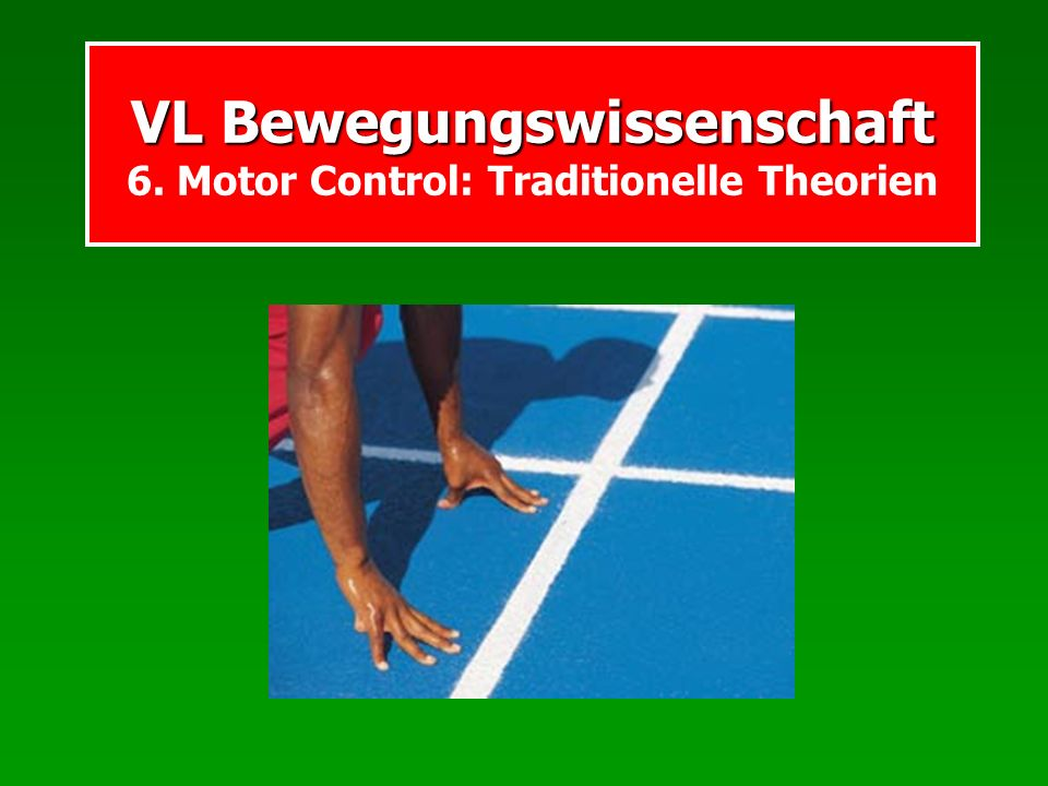 VL Bewegungswissenschaft 6. Motor Control: Traditionelle Theorien