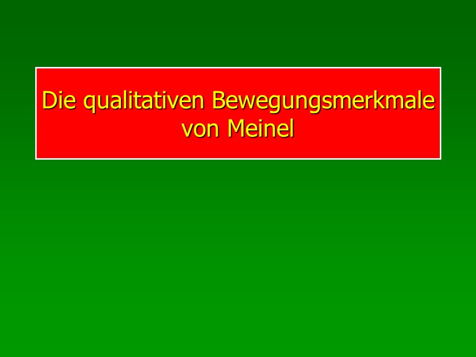Die qualitativen Bewegungsmerkmale von Meinel