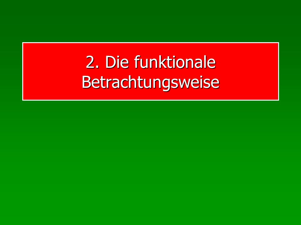 2. Die funktionale Betrachtungsweise