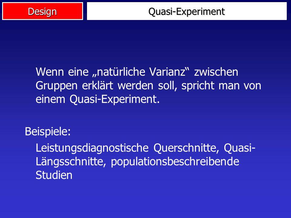 """Quasi-Experiment Wenn eine """"natürliche Varianz zwischen Gruppen erklärt werden soll, spricht man von einem Quasi-Experiment."""