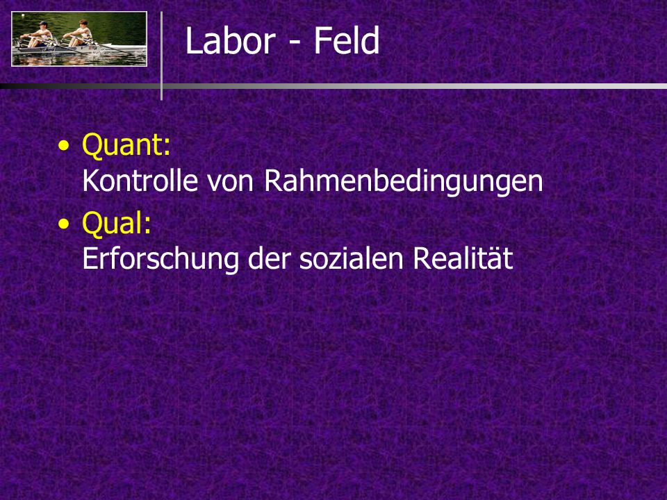 Labor - Feld Quant: Kontrolle von Rahmenbedingungen