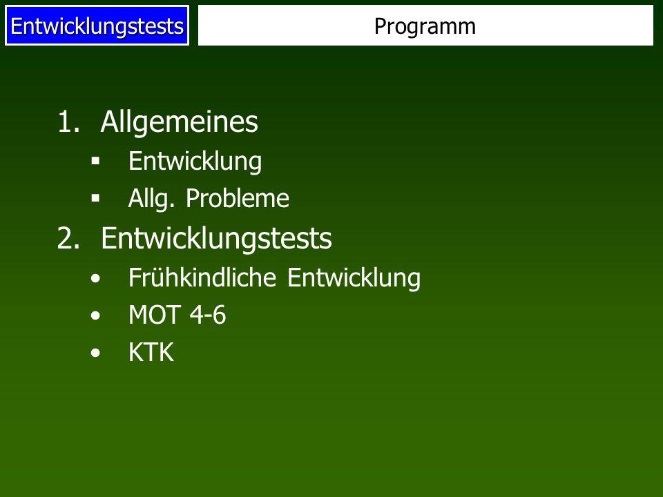 Allgemeines Entwicklungstests Entwicklung Allg. Probleme