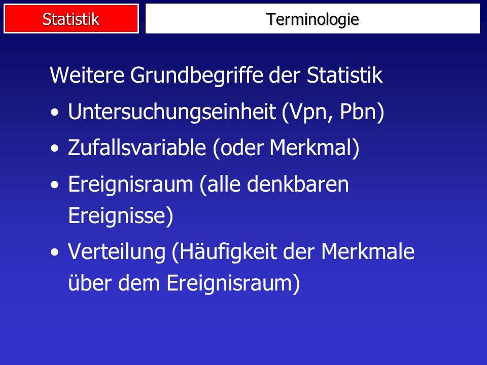 Weitere Grundbegriffe der Statistik Untersuchungseinheit (Vpn, Pbn)