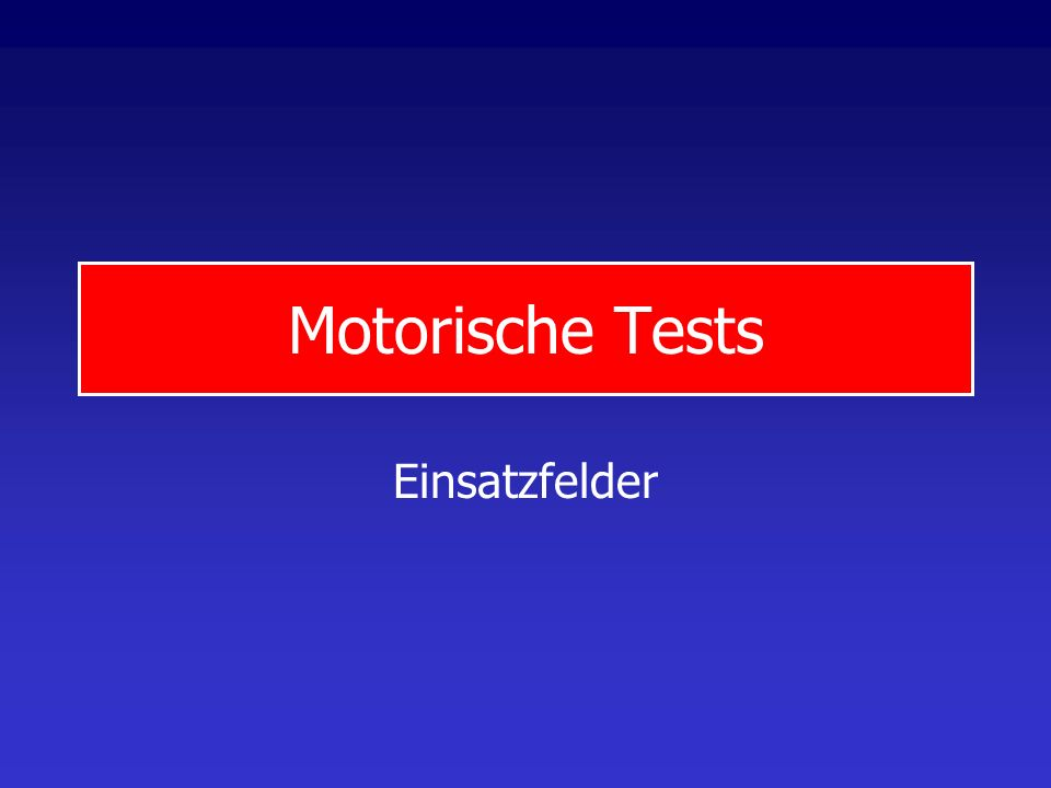 Motorische Tests Einsatzfelder