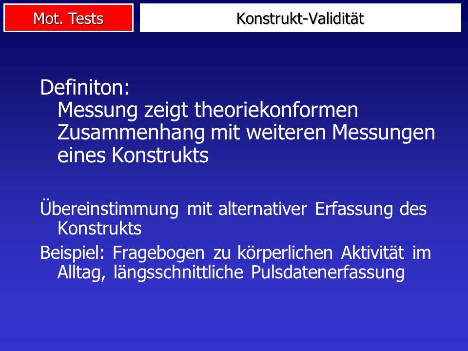 Konstrukt-Validität Definiton: Messung zeigt theoriekonformen Zusammenhang mit weiteren Messungen eines Konstrukts.
