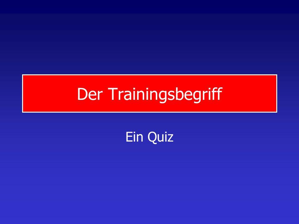 Der Trainingsbegriff Ein Quiz