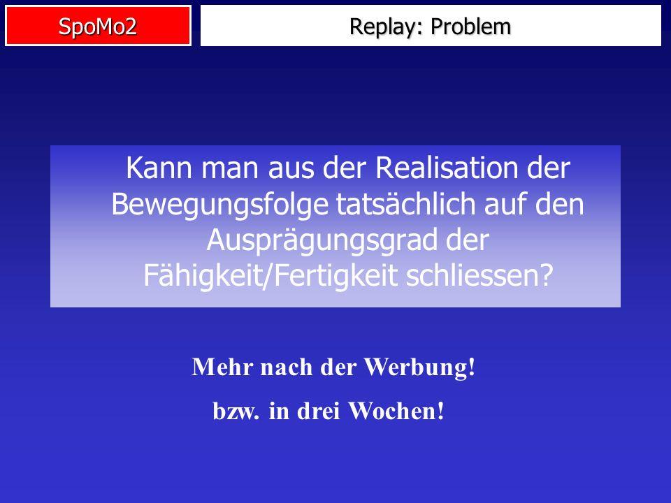 Replay: Problem Kann man aus der Realisation der Bewegungsfolge tatsächlich auf den Ausprägungsgrad der Fähigkeit/Fertigkeit schliessen