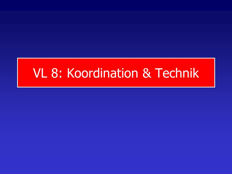VL 8: Koordination & Technik