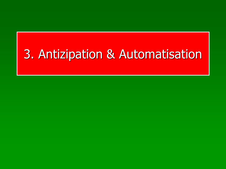 3. Antizipation & Automatisation