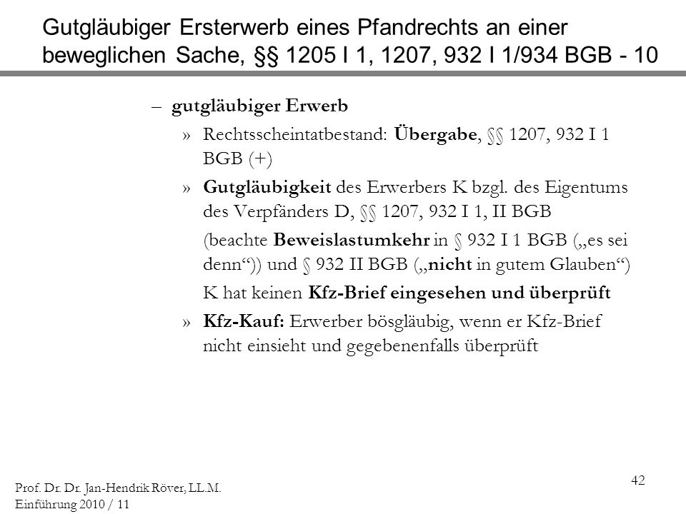 Gutgläubiger Ersterwerb eines Pfandrechts an einer beweglichen Sache, §§ 1205 I 1, 1207, 932 I 1/934 BGB - 10