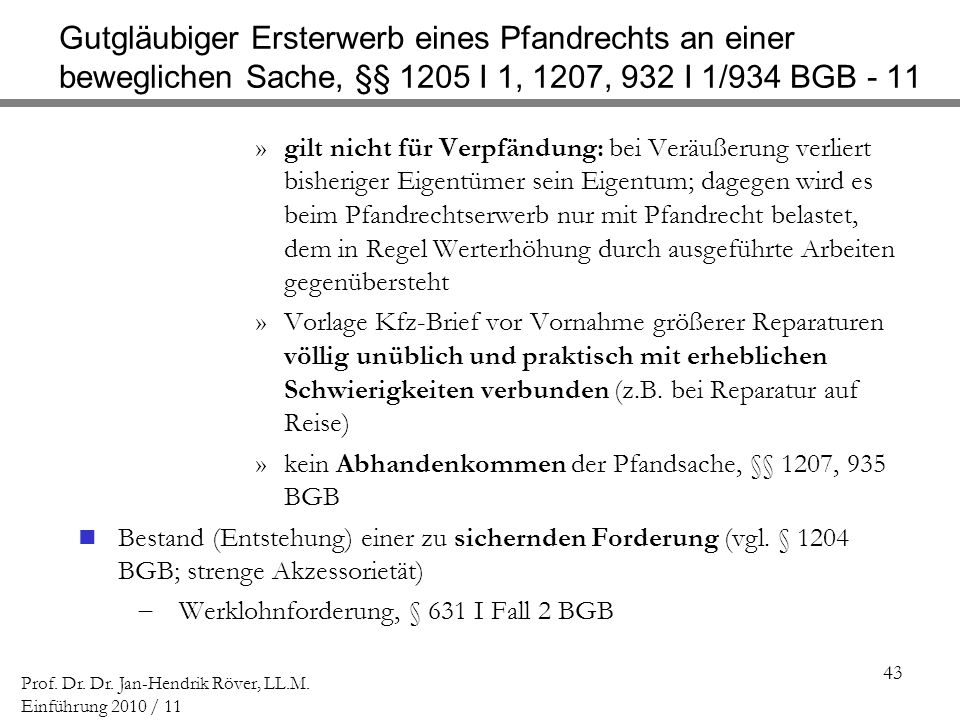 Gutgläubiger Ersterwerb eines Pfandrechts an einer beweglichen Sache, §§ 1205 I 1, 1207, 932 I 1/934 BGB - 11