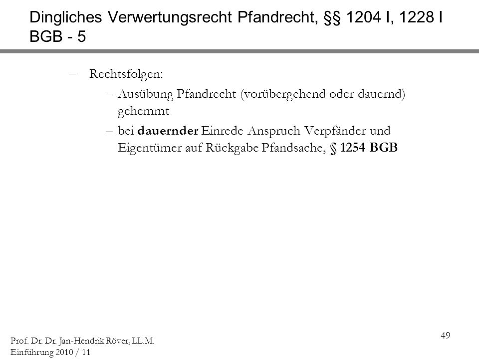 Dingliches Verwertungsrecht Pfandrecht, §§ 1204 I, 1228 I BGB - 5