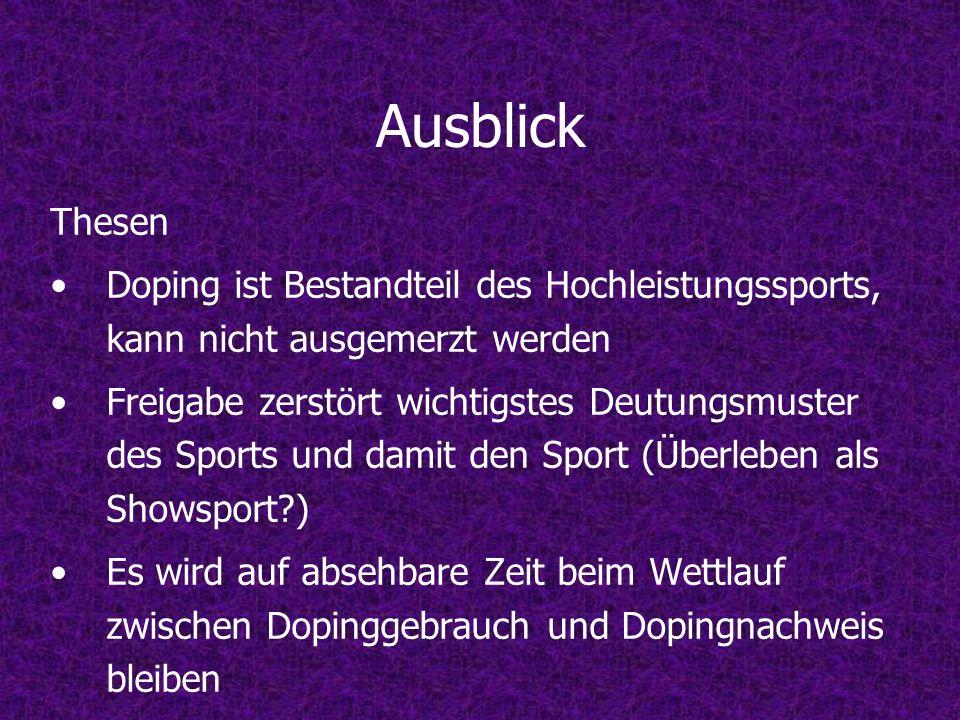 Ausblick Thesen. Doping ist Bestandteil des Hochleistungssports, kann nicht ausgemerzt werden.