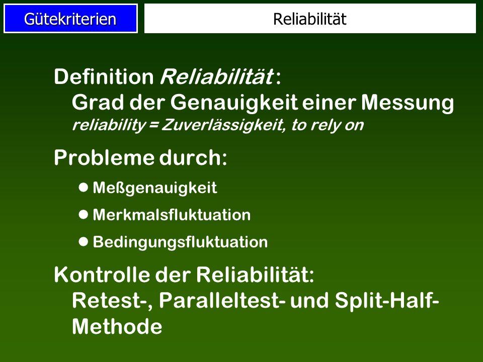 Reliabilität Definition Reliabilität : Grad der Genauigkeit einer Messung reliability = Zuverlässigkeit, to rely on.