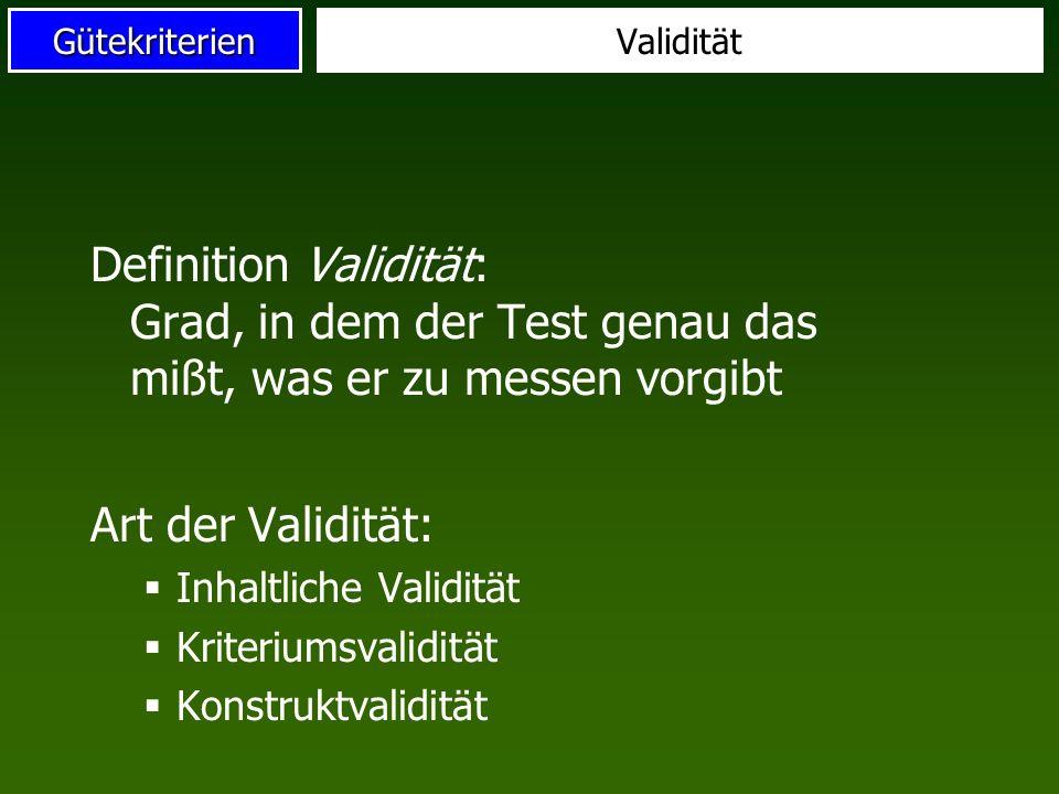 ValiditätDefinition Validität: Grad, in dem der Test genau das mißt, was er zu messen vorgibt. Art der Validität: