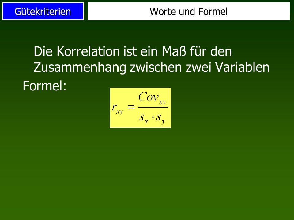 Worte und Formel Die Korrelation ist ein Maß für den Zusammenhang zwischen zwei Variablen Formel: