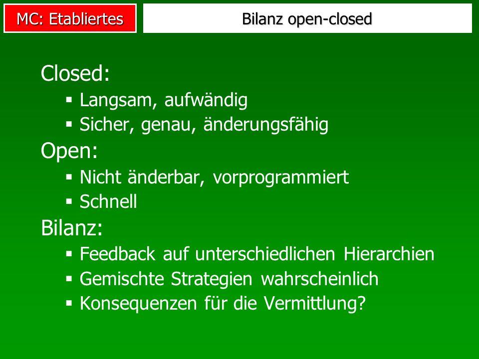 Closed: Open: Bilanz: Langsam, aufwändig Sicher, genau, änderungsfähig