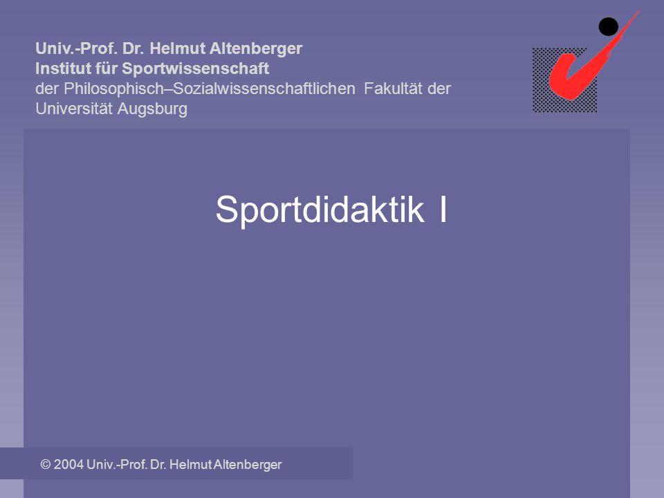 Sportdidaktik I © 2004 Univ.-Prof. Dr. Helmut Altenberger