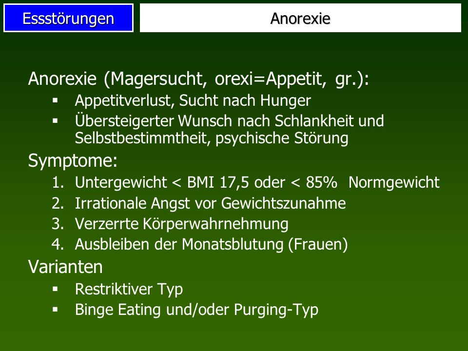Anorexie (Magersucht, orexi=Appetit, gr.):