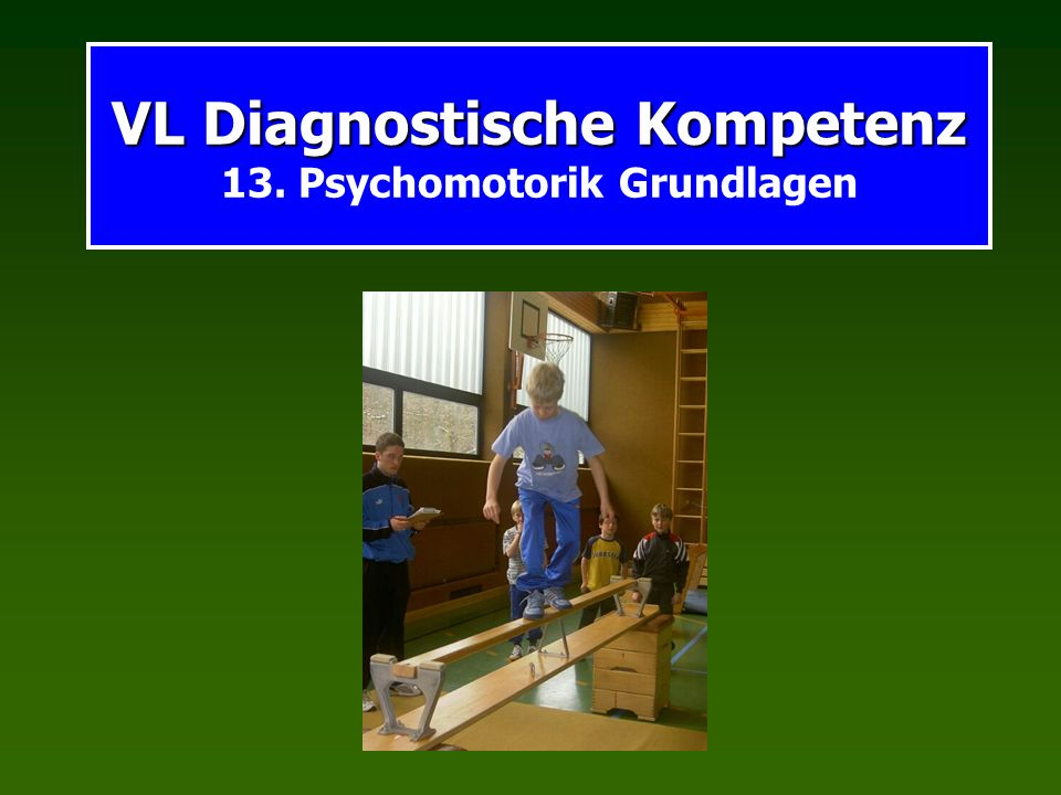 VL Diagnostische Kompetenz 13. Psychomotorik Grundlagen
