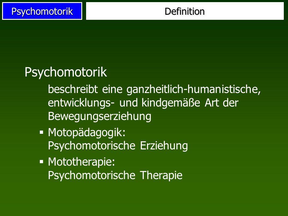 Definition Psychomotorik. beschreibt eine ganzheitlich-humanistische, entwicklungs- und kindgemäße Art der Bewegungserziehung.