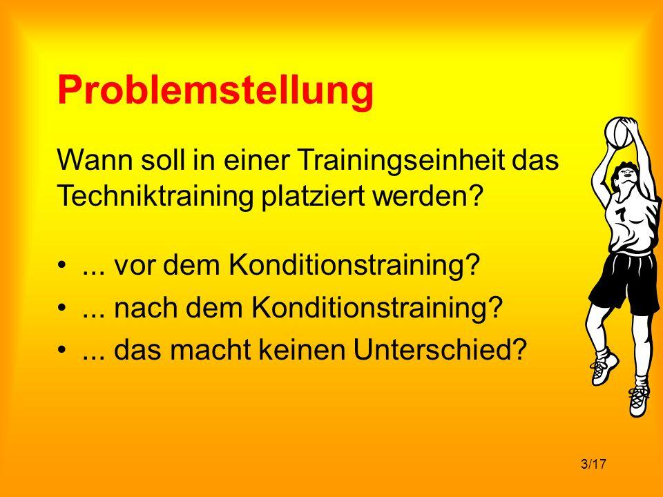 Problemstellung Wann soll in einer Trainingseinheit das Techniktraining platziert werden ... vor dem Konditionstraining
