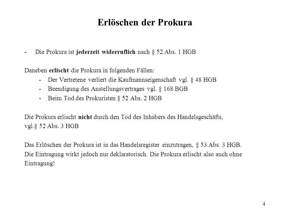 Erlöschen der Prokura - Die Prokura ist jederzeit widerruflich nach § 52 Abs. 1 HGB. Daneben erlischt die Prokura in folgenden Fällen: