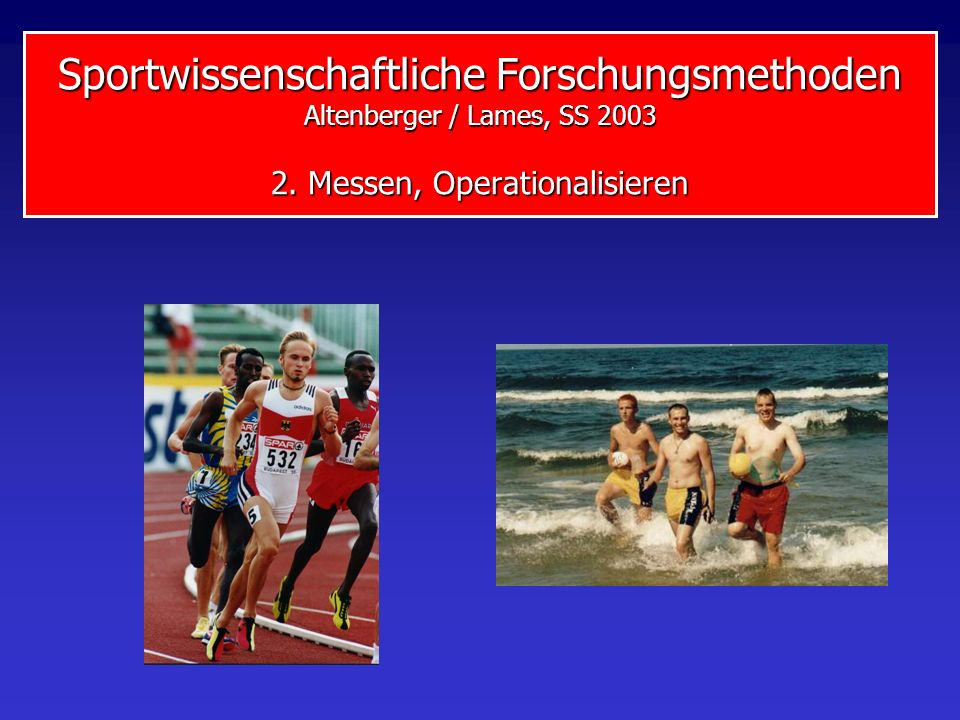 Sportwissenschaftliche Forschungsmethoden Altenberger / Lames, SS 2003 2. Messen, Operationalisieren