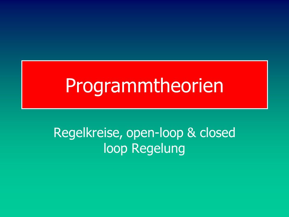 Regelkreise, open-loop & closed loop Regelung