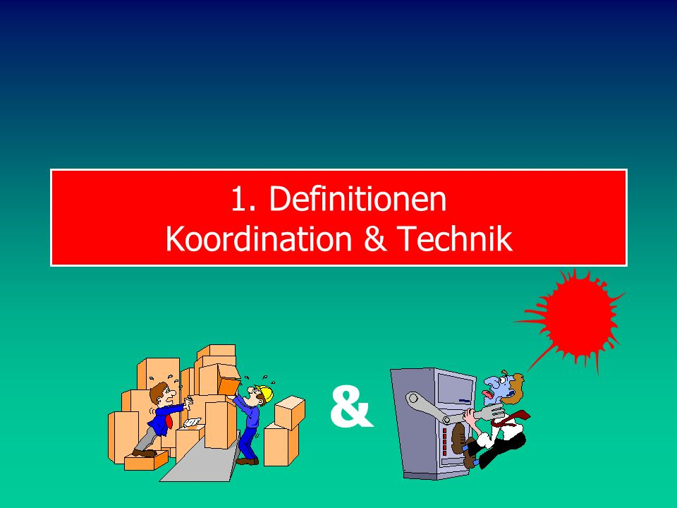 1. Definitionen Koordination & Technik