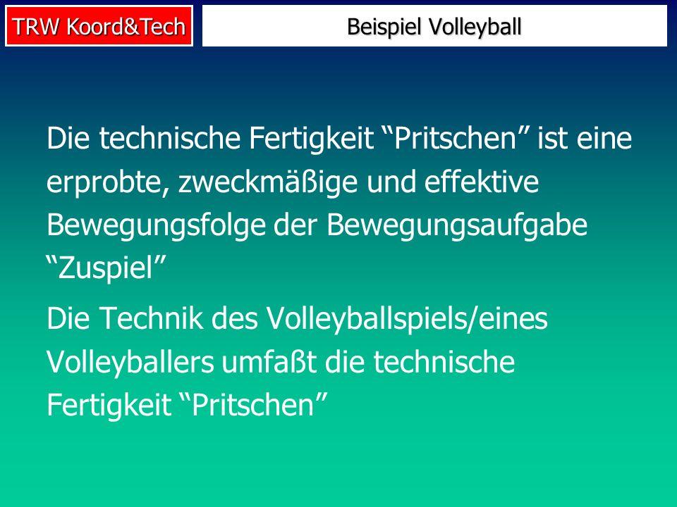 Beispiel VolleyballDie technische Fertigkeit Pritschen ist eine erprobte, zweckmäßige und effektive Bewegungsfolge der Bewegungsaufgabe Zuspiel